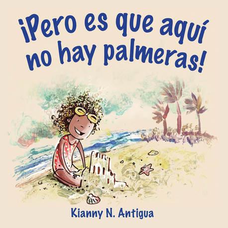 Pero es que aquí no hay palmeras de Kianny Antigua. Ilustrado por Vanessa Balleza